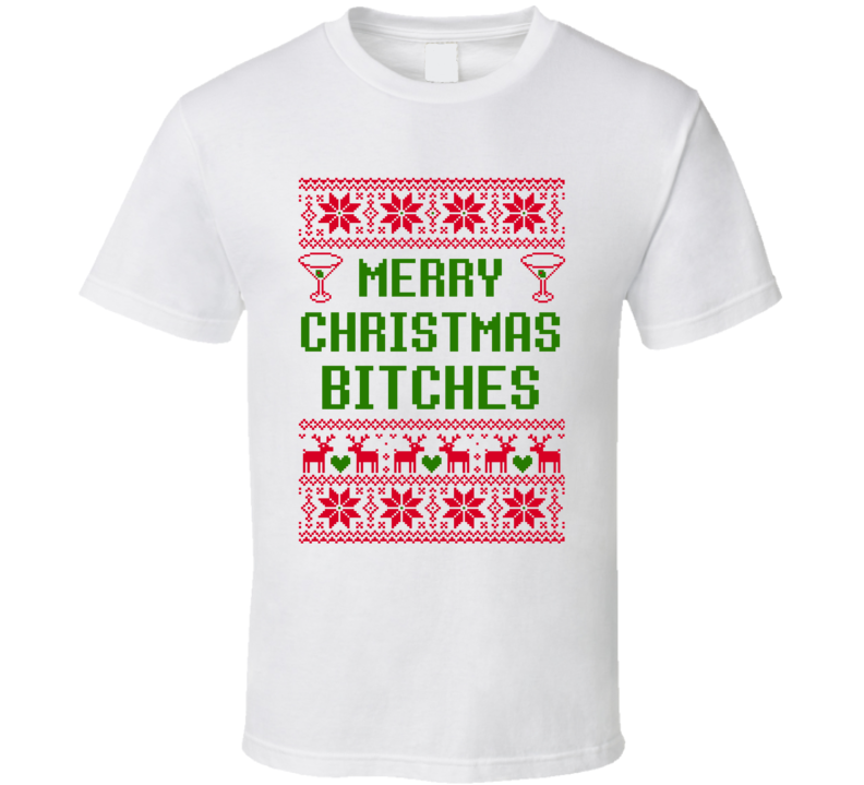 Merry Christmas Bitches Funny Ugly Sweater Holiday Party T Shirt