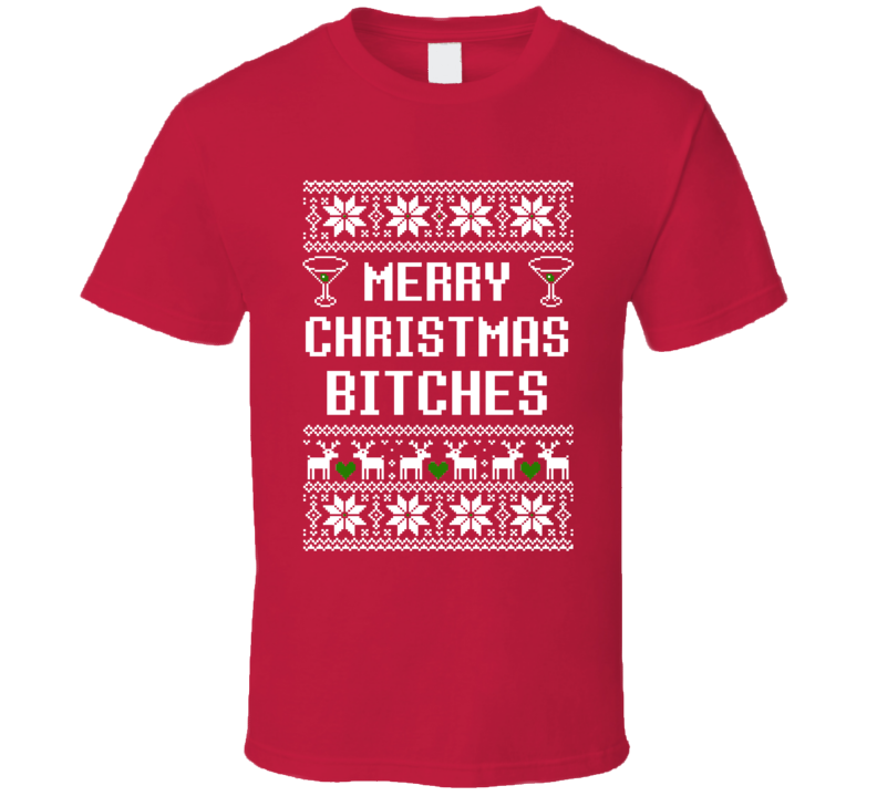 Merry Christmas Bitches Funny Ugly Xmas Sweater Holiday Party T Shirt