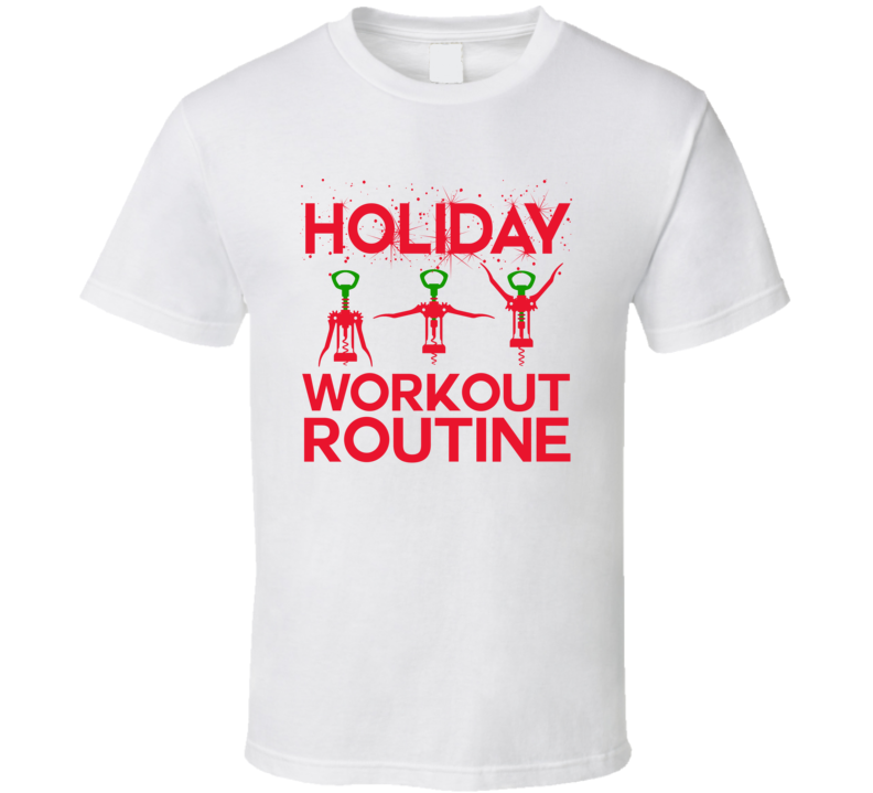 Holiday Workout Routine Funny Christmas Season Wine Drinking Party T Shirt