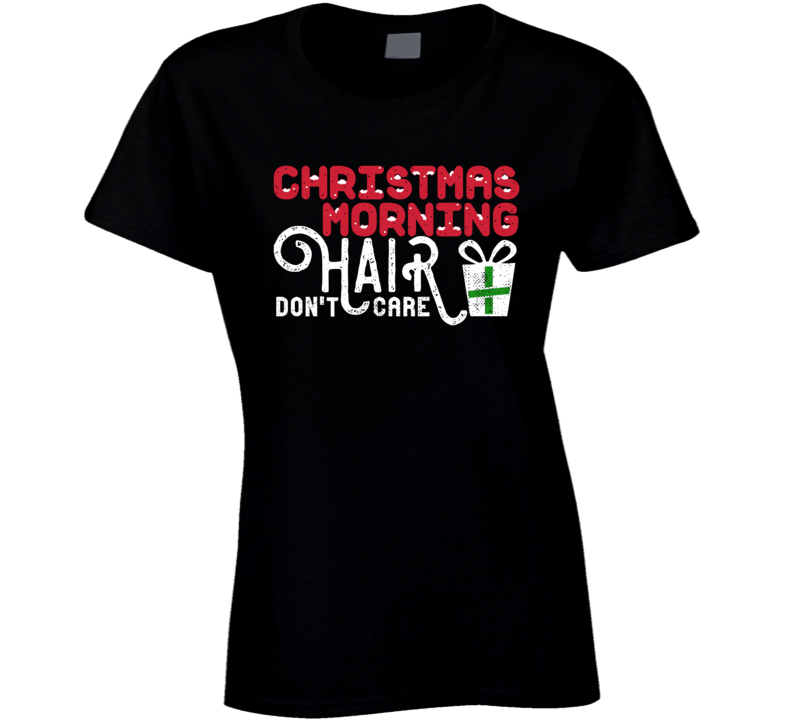 Christmas Morning Hair Don't Care Funny Holiday Family Gift T Shirt