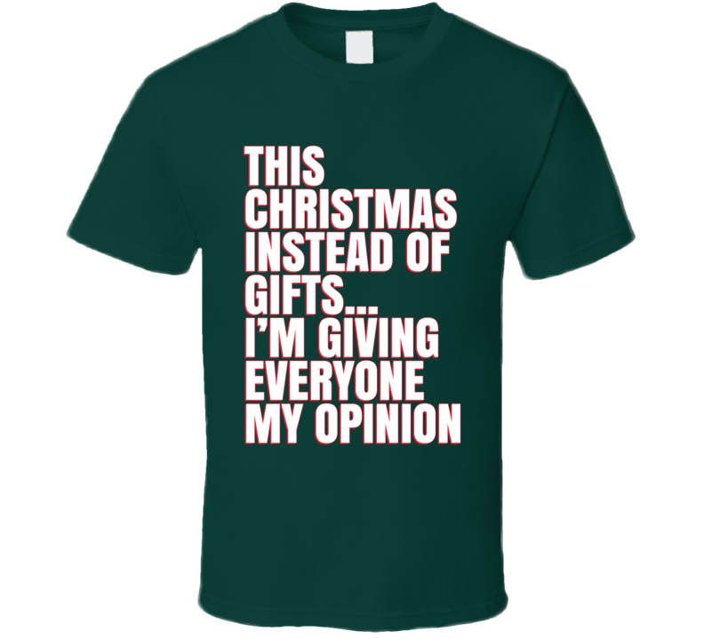 This Christmas Giving Opinion Funny Holiday Gifts Ugly Sweater Party Joke T Shirt