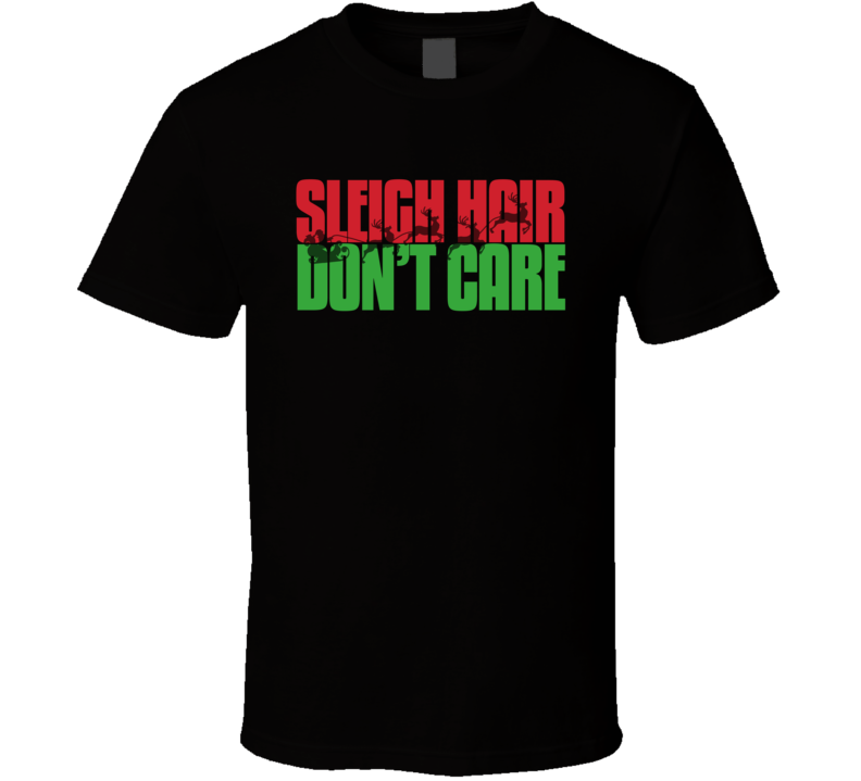 Sleigh Hair Don't Care Funny Santa Claus Party Christmas Eve Morning Gift T Shirt