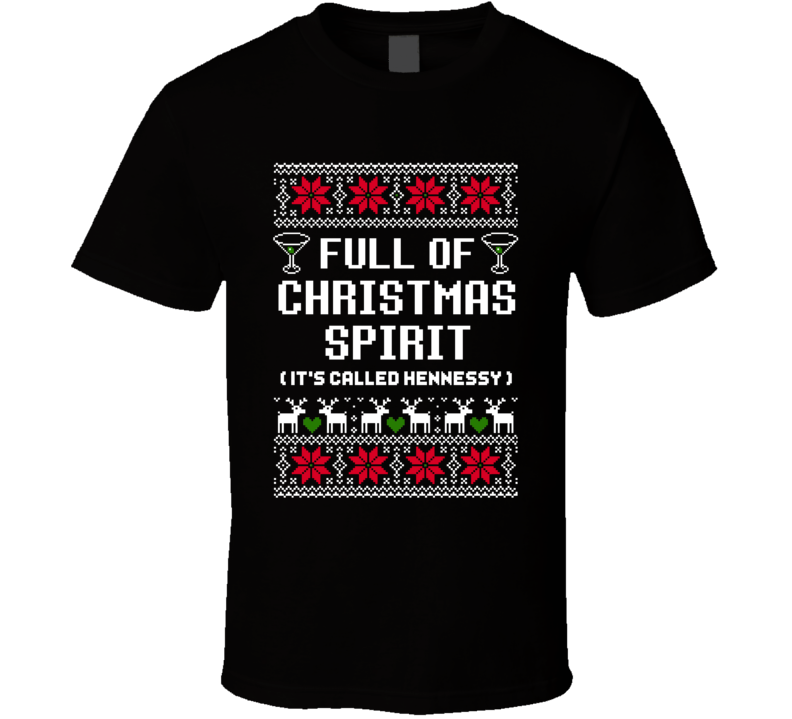 Full Of Christmas Spirit Hennessy Ugly Sweater Funny Holiday Gift T Shirt