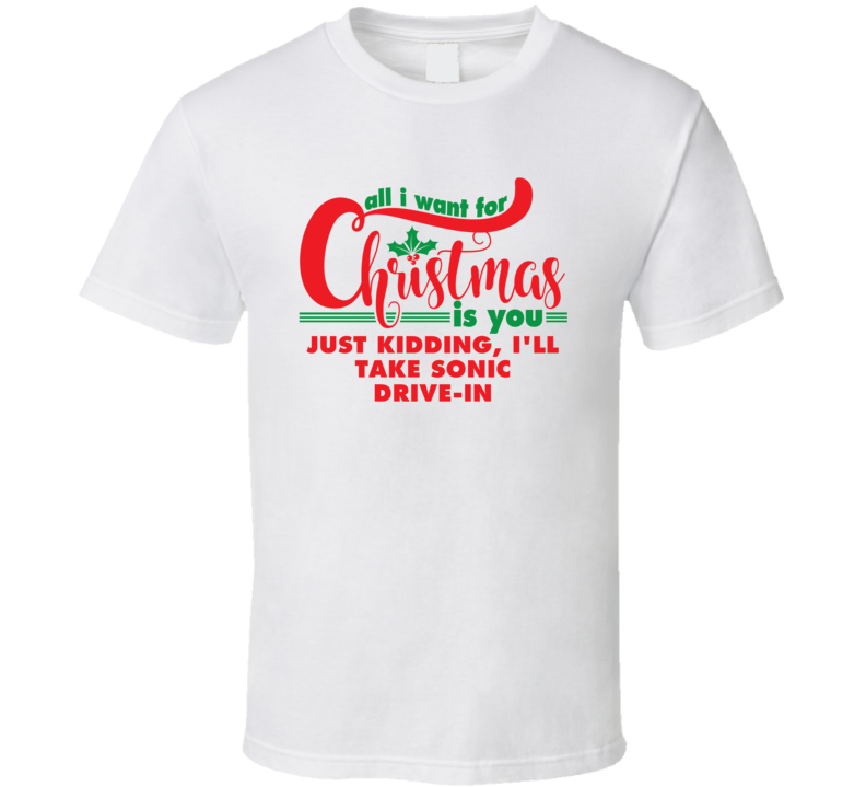All I Want For Christmas Is You JK Sonic Drive-In Funny Holiday Gift T Shirt