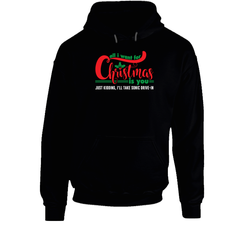 All I Want For Christmas Is You JK Sonic Drive-In Funny Holiday Gift Hooded Pullover