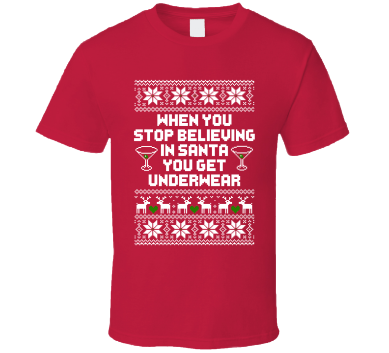 Stop Believing In Santa Get Underwear Funny Ugly Christmas Sweater Quote T Shirt