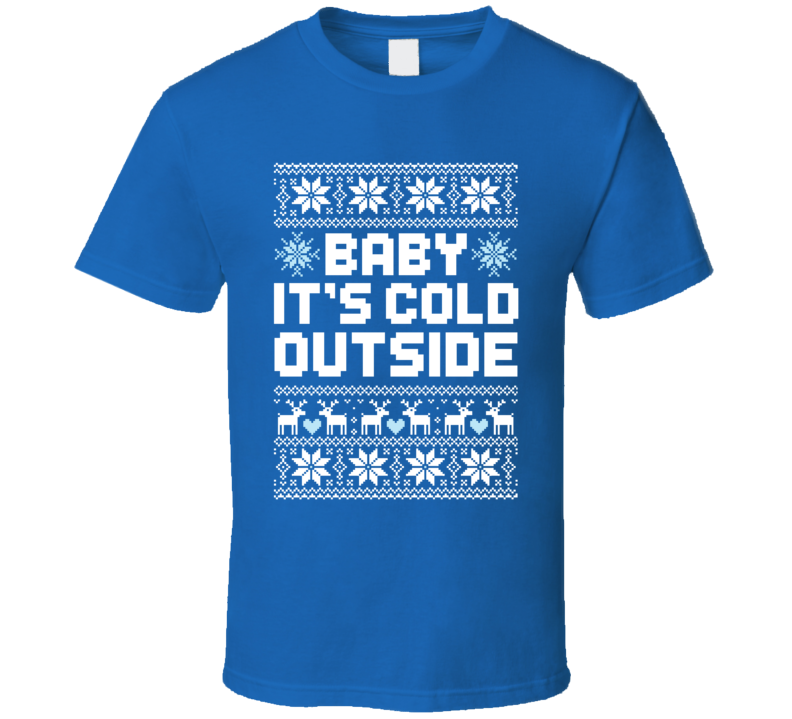 Baby It's Cold Outside Cute Winter Holiday Snow Ugly Christmas Sweater T Shirt