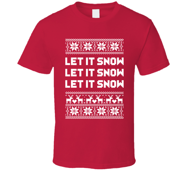 Let It Snow Ugly Christmas Sweater Winter Holiday Song Lyrics Quote T Shirt