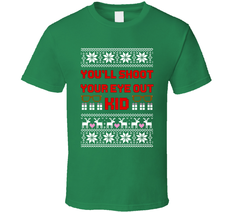 You'll Shoot Your Eye Out Kid A Christmas Story Movie Ugly Christmas Sweater T Shirt