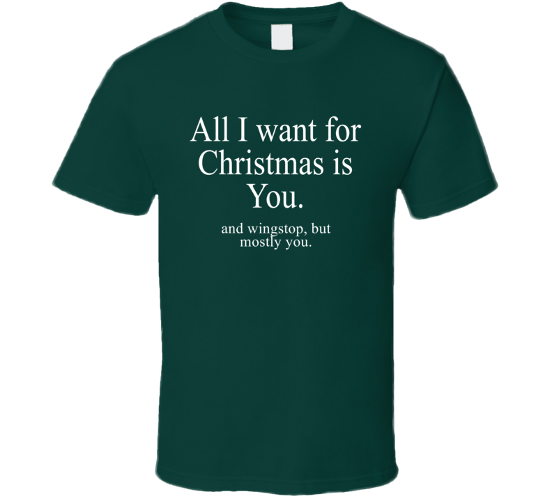 All I Want For Christmas Is You And Wingstop Funny Holiday Gift T Shirt