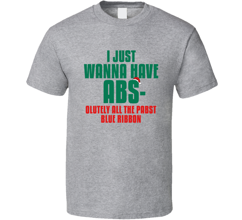 I Want Absolutely All The Pabst Blue Ribbon Funny Christmas Workout Gym T Shirt