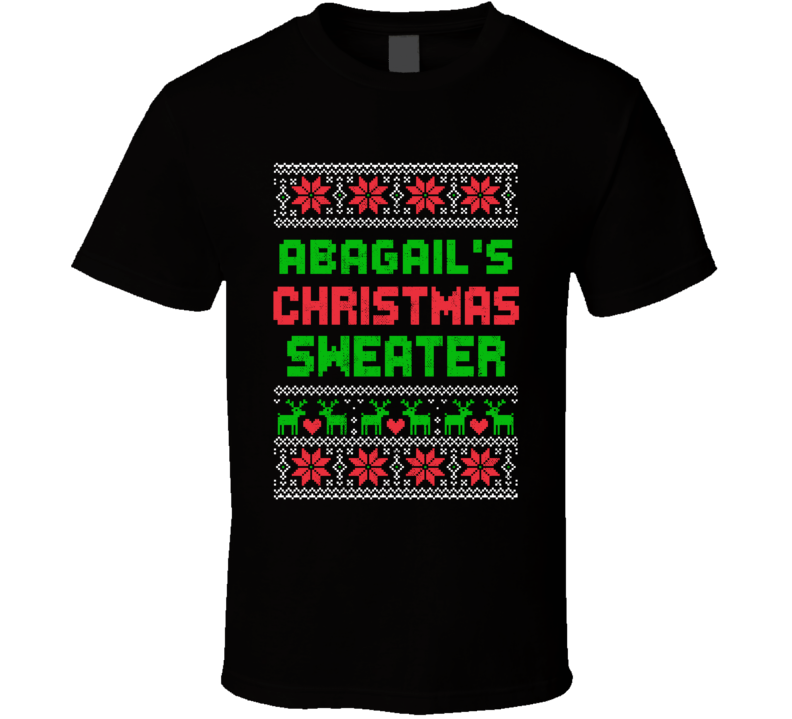 Abagail Ugly Christmas Sweater Funny Custom Name Holiday Gift T Shirt