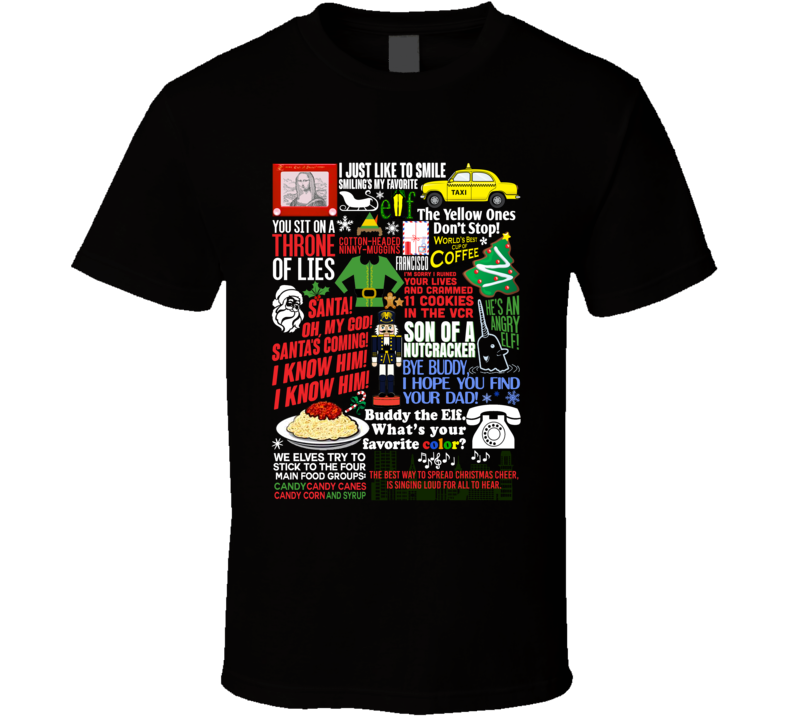 Elf Funny Will Ferrell Holiday Movie Quote Mashup Xmas Gift T Shirt