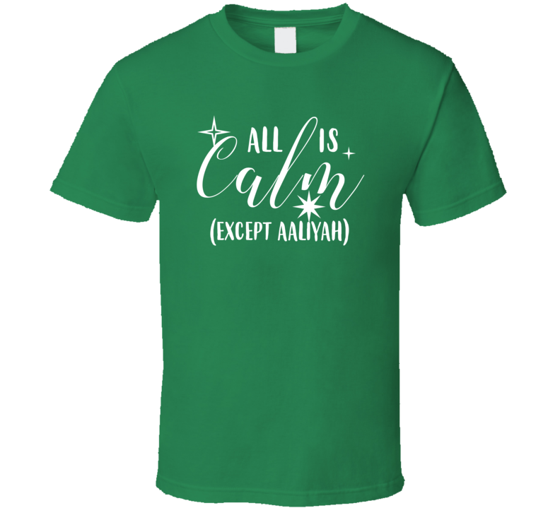 Aaliyah All Is Calm Except Me Busy Christmas Tasker T Shirt