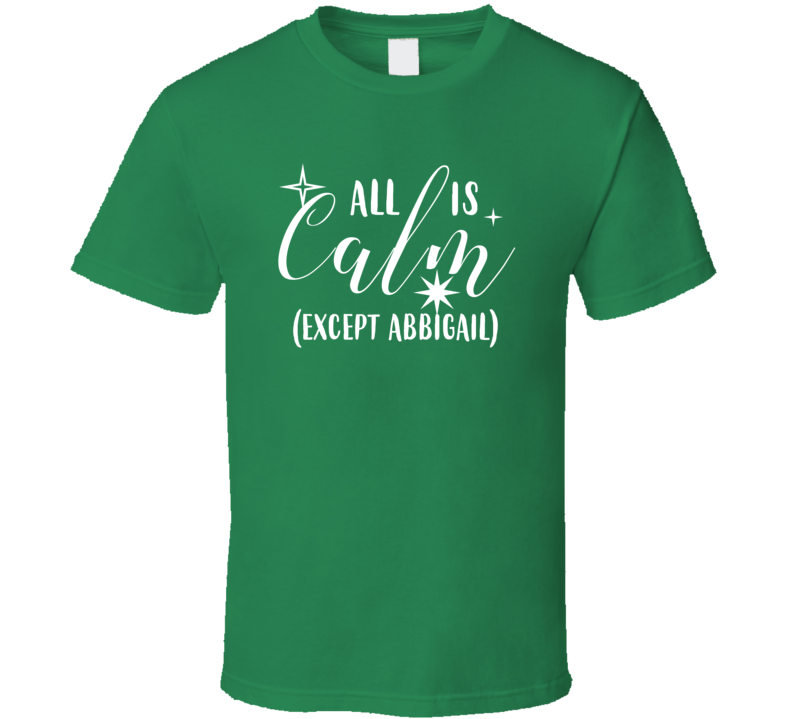 Abbigail All Is Calm Except Me Busy Christmas Tasker T Shirt