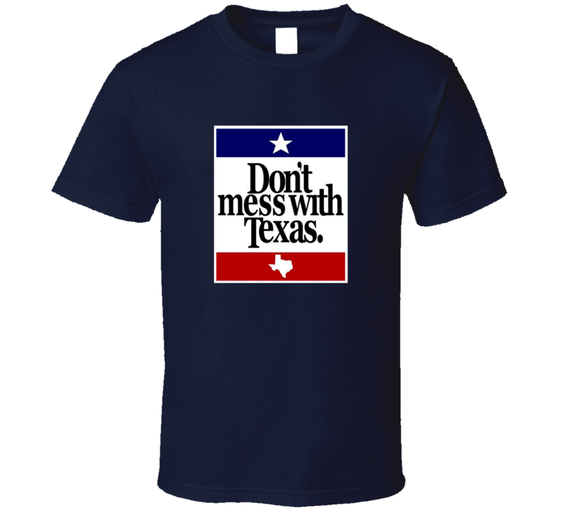 Don't Mess With Texas Classic T Shirt