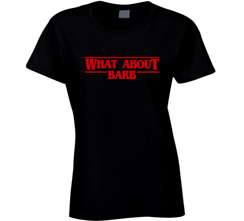 What About Barb Stranger Things TV Show Funny T Shirt