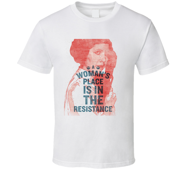 Carrie Fisher Leia Women's March Feminist A Woman's Place is in The Resistance T Shirt