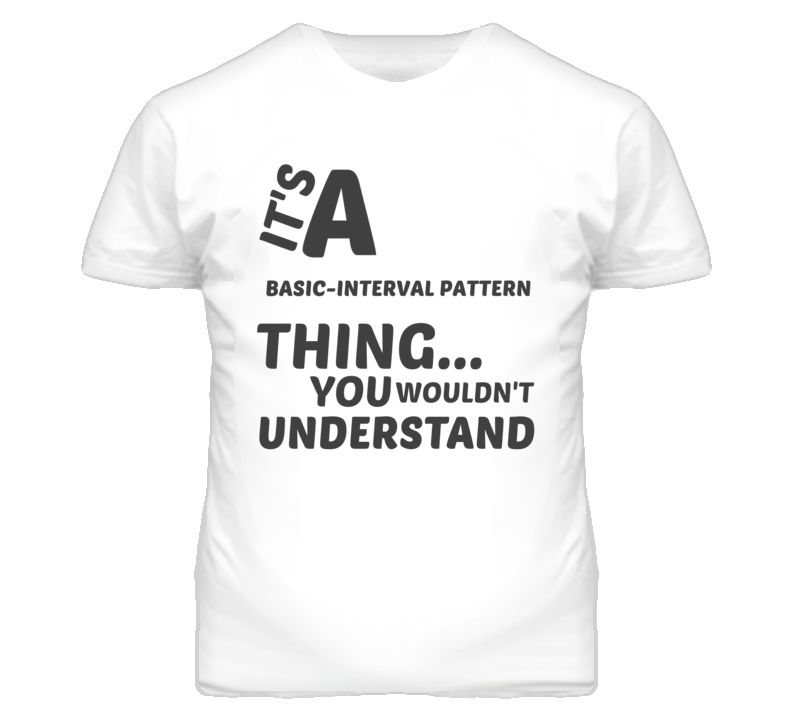 Basic-Interval Pattern Thing You Wouldnt Understand Music T Shirt