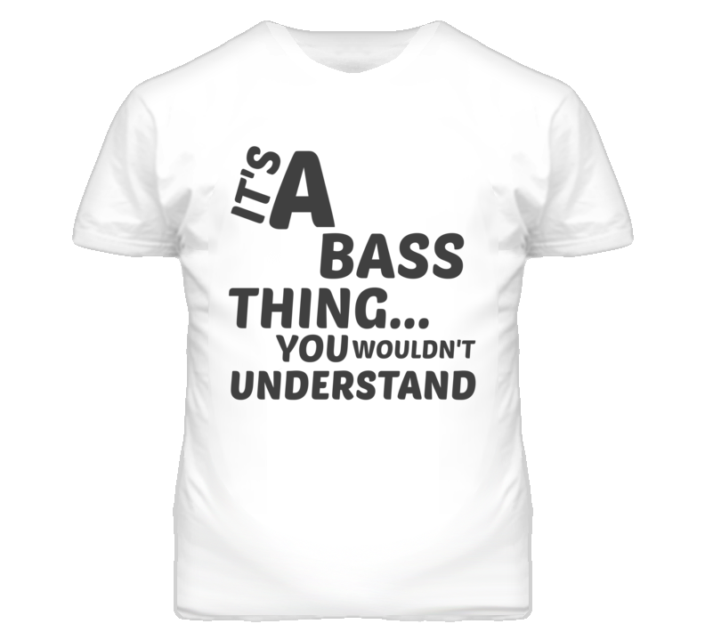 Bass Thing You Wouldnt Understand Music T Shirt