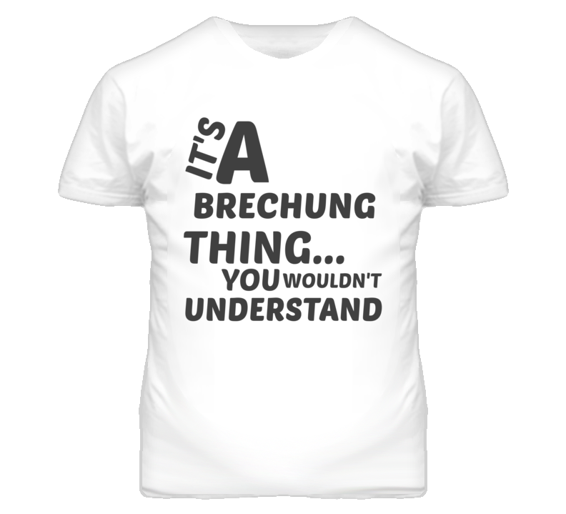 Brechung Thing You Wouldnt Understand Music T Shirt