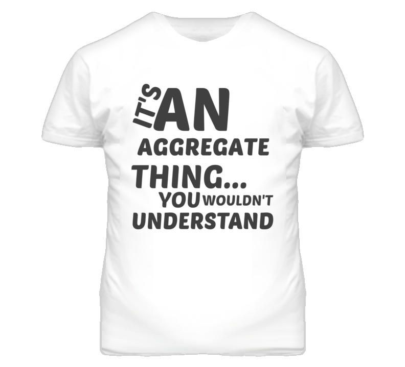 Aggregate Thing You Wouldnt Understand Music T Shirt