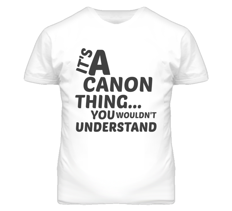 Canon Thing You Wouldnt Understand Music T Shirt