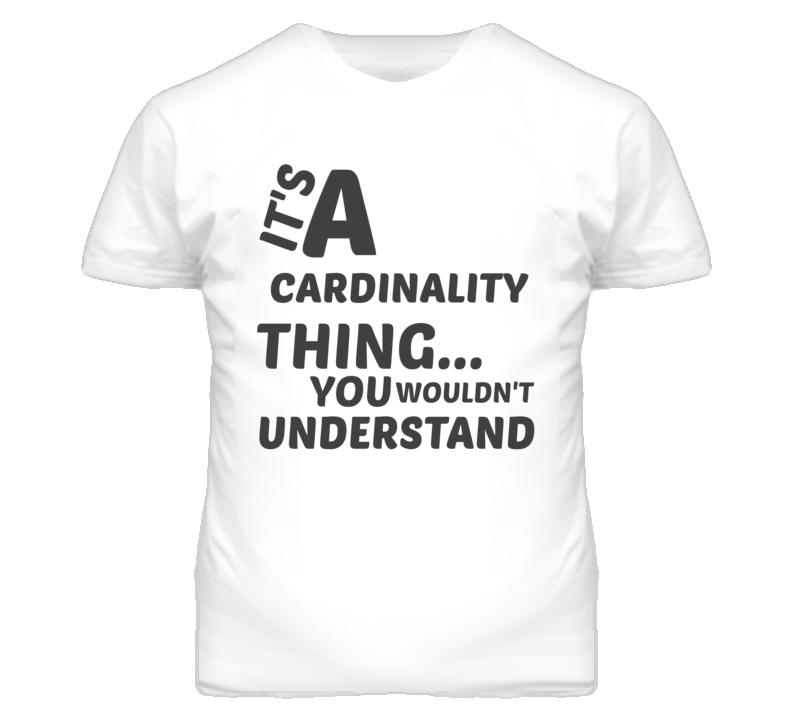 Cardinality Thing You Wouldnt Understand Music T Shirt
