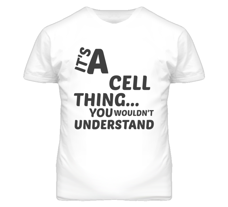Cell Thing You Wouldnt Understand Music T Shirt
