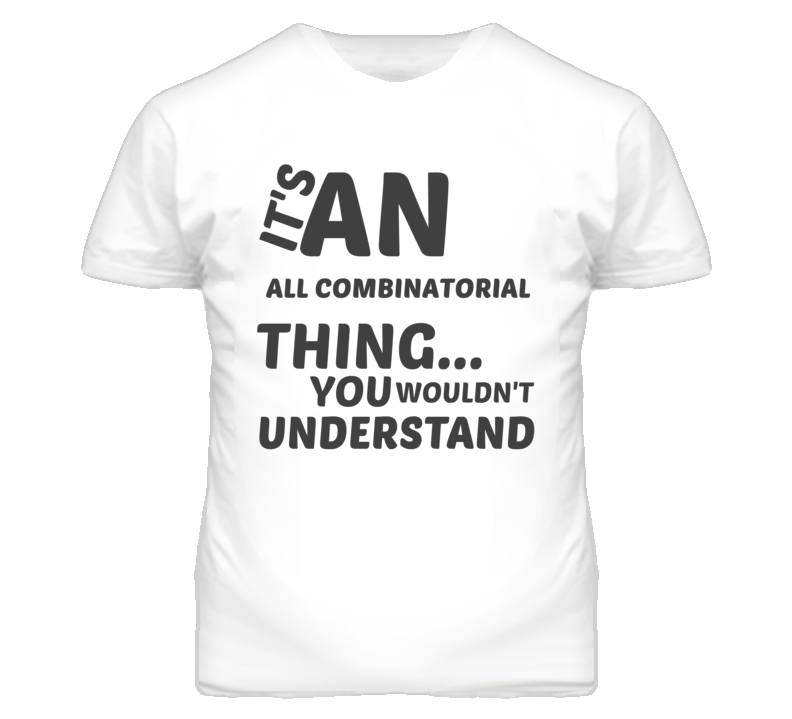 All Combinatorial Thing You Wouldnt Understand Music T Shirt