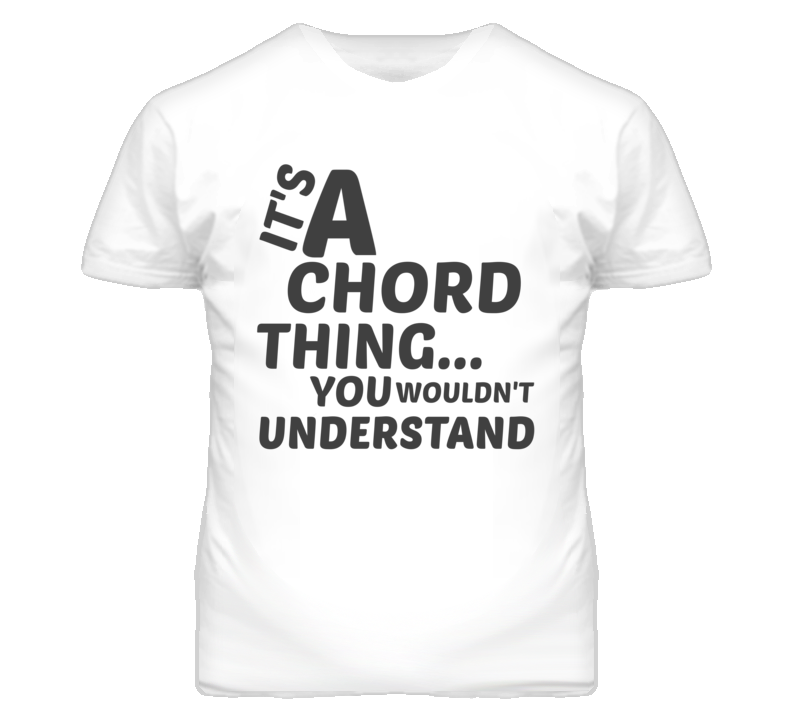 Chord Thing You Wouldnt Understand Music T Shirt