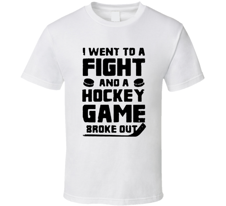 I went To A Fight And A Hockey Game Broke Out Cool Hockey Fathers Day Grandpa Gift T Shirt