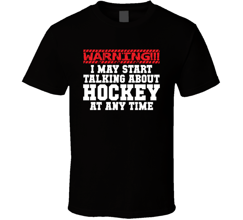 Warning I May Start Talking About Hockey Any Time Funny Hockey Fathers Day Grandpa Gift T Shirt