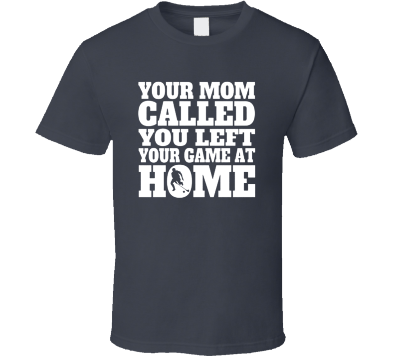 You Left Your Game At Home Funny Hockey Fathers Day Grandpa Gift T Shirt