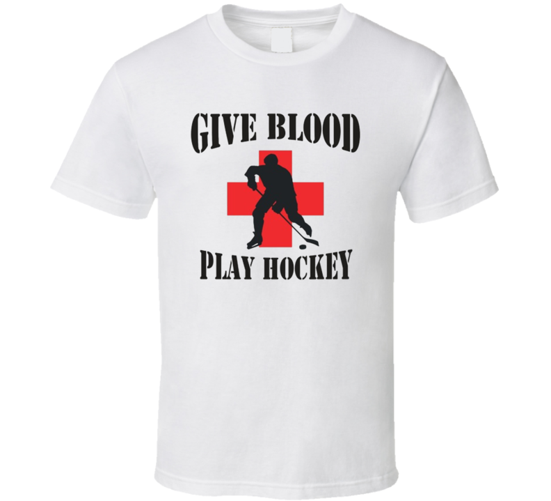 Give Blood Play Hockey Funny Hockey Fathers Day Grandpa Gift T Shirt
