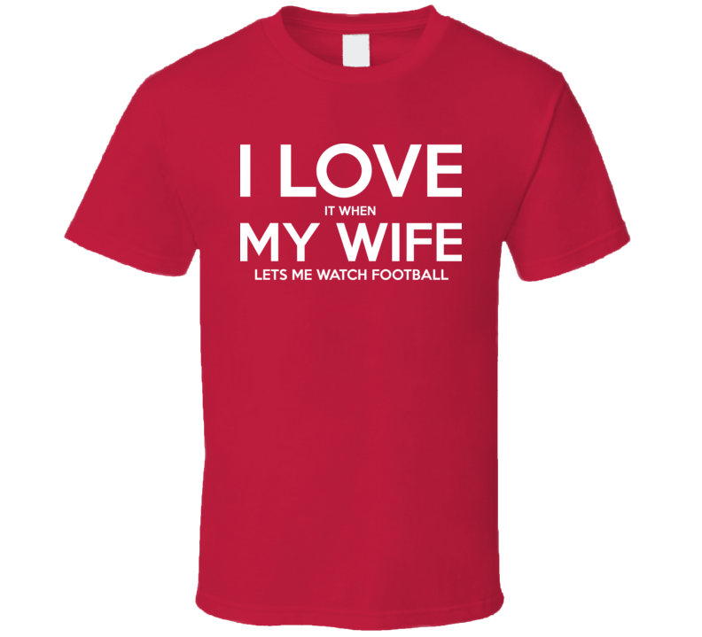 I love It When My Wife Lets Me Watch Soccer Fathers Day Gift T Shirt