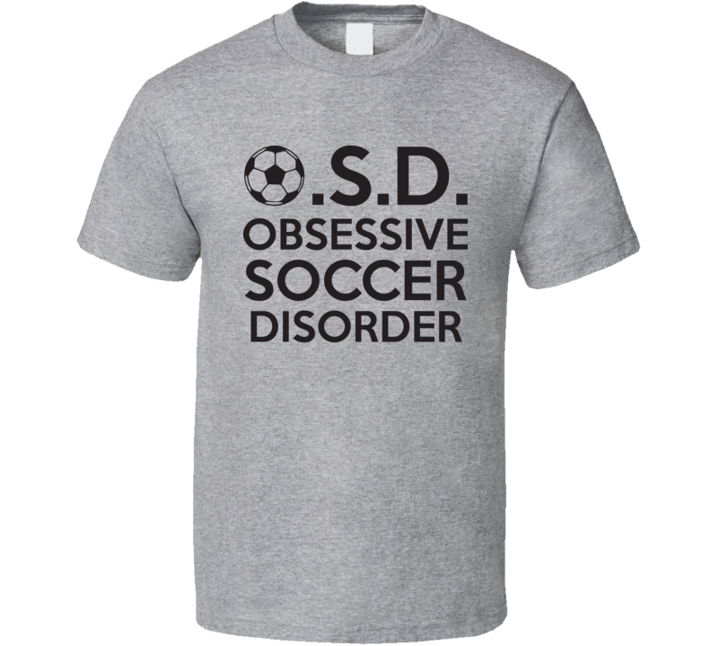 Obsessive Soccer Disorder Funny Fathers Day Gift T Shirt