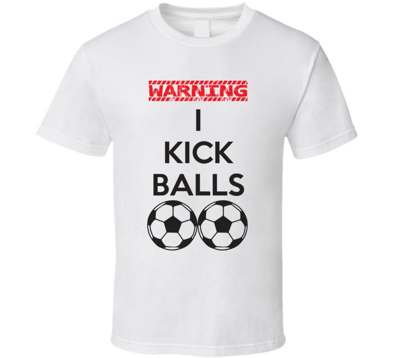 Warning I Kick Balls Funny Soccer Fathers Day Gift T Shirt