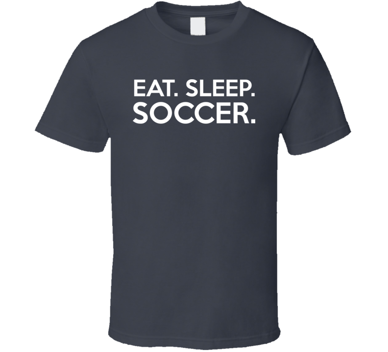 Eat Sleep Soccer Funny Fathers Day Gift T Shirt
