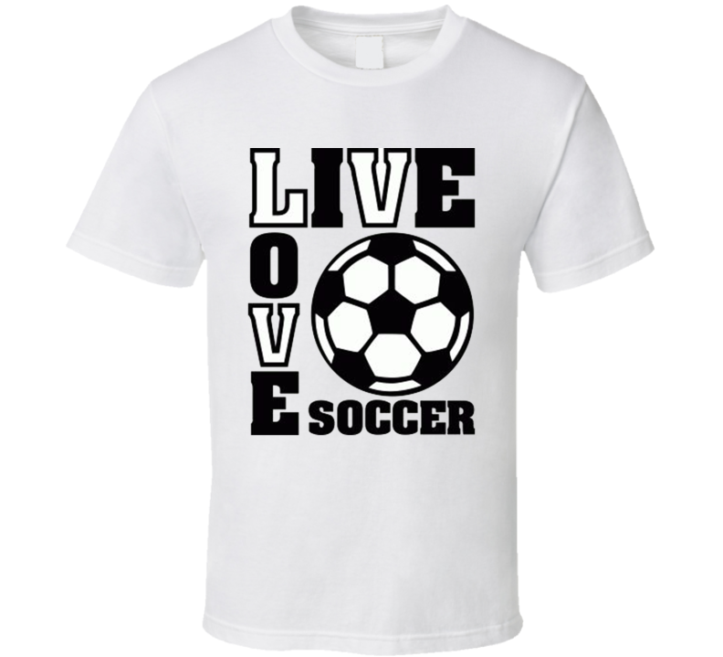 Live Love Soccer Funny Fathers Day Gift T Shirt