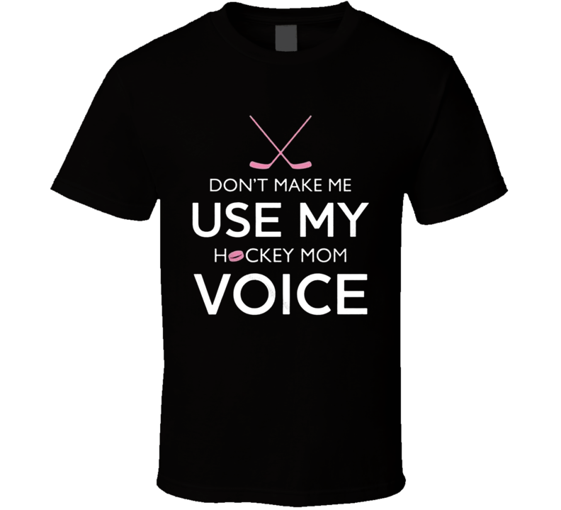 Funny Dont make me use my mom hockey voice hockey T shirts-