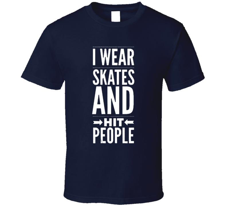 Funny I wear skates and hit people hockey T shirt