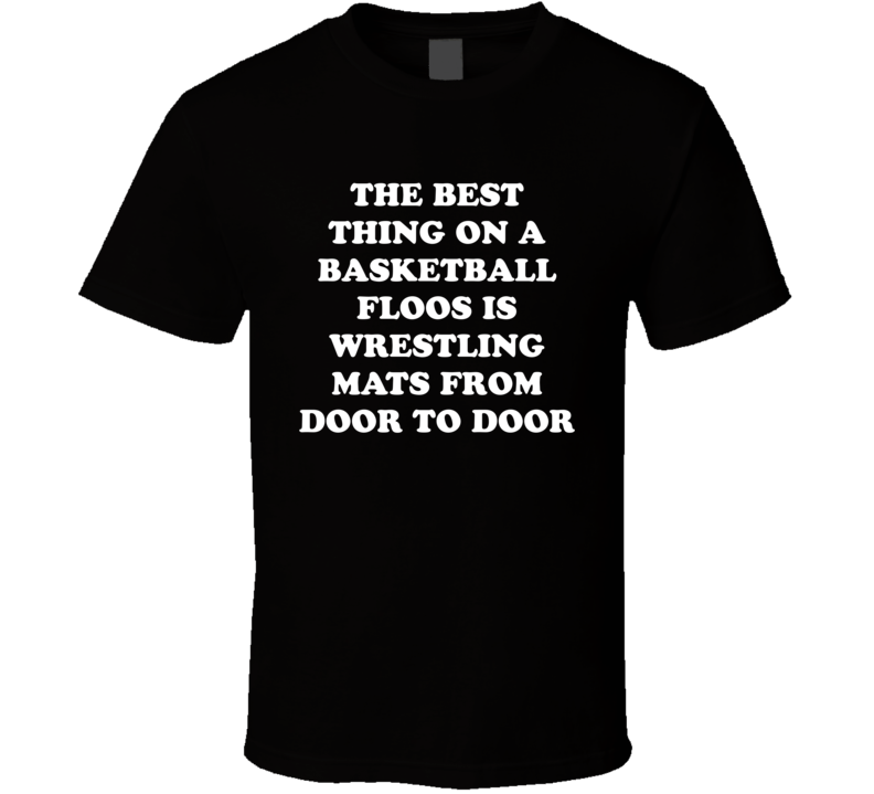 Best Thing on Basketball Floor Funny Wrestling T Shirt
