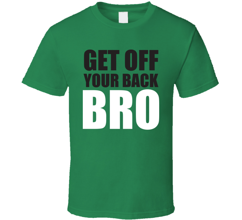 Get Off Your Back BRO Funny Wrestling Fathers Day Gift T Shirt