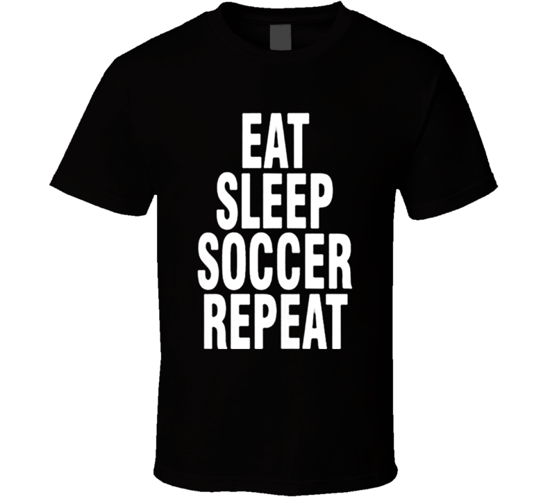 EAT SLEEP SOCCER REPEAT Funny soccer T shirt