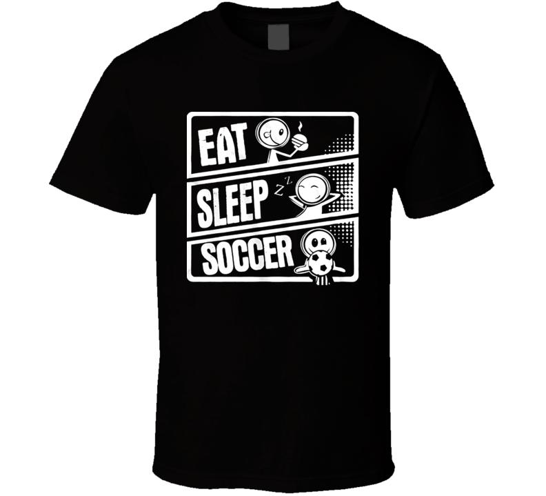 Eat Sleep Soccer funny soccer T shirt