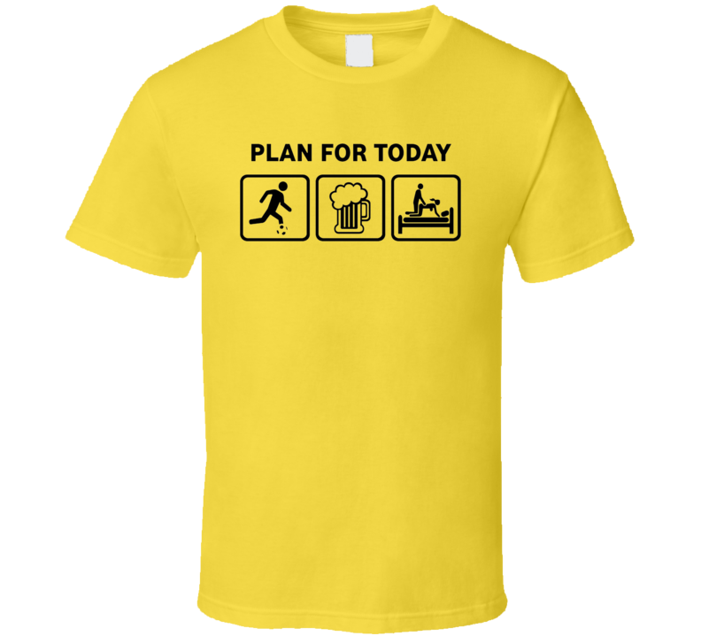 Plan for today funny soccer T shirt