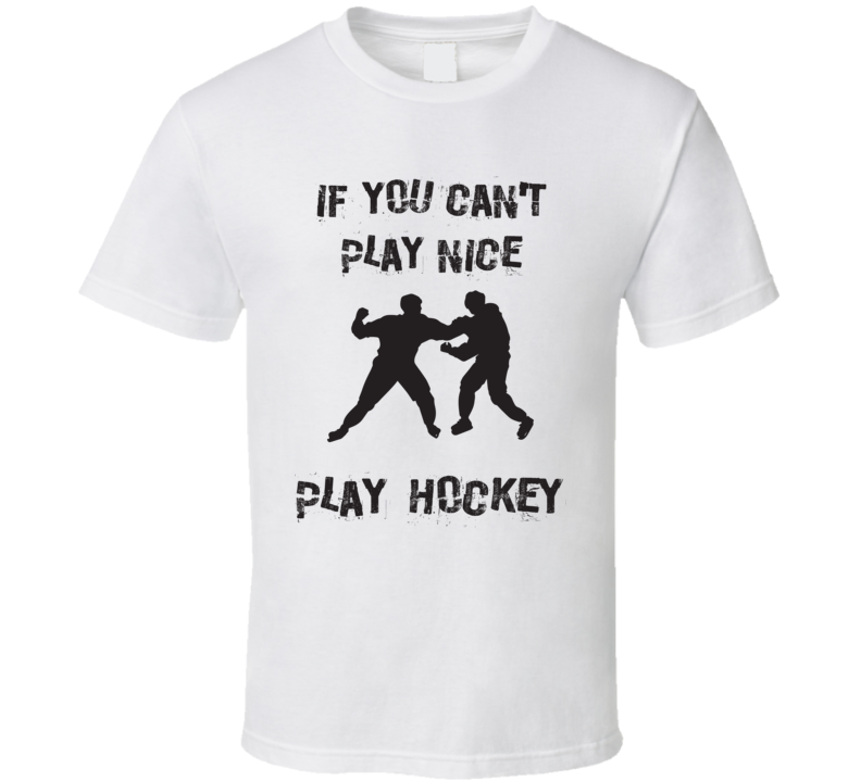 If You Can't Play Nice Play Hockey funny Farther's Day Gift T Shirt