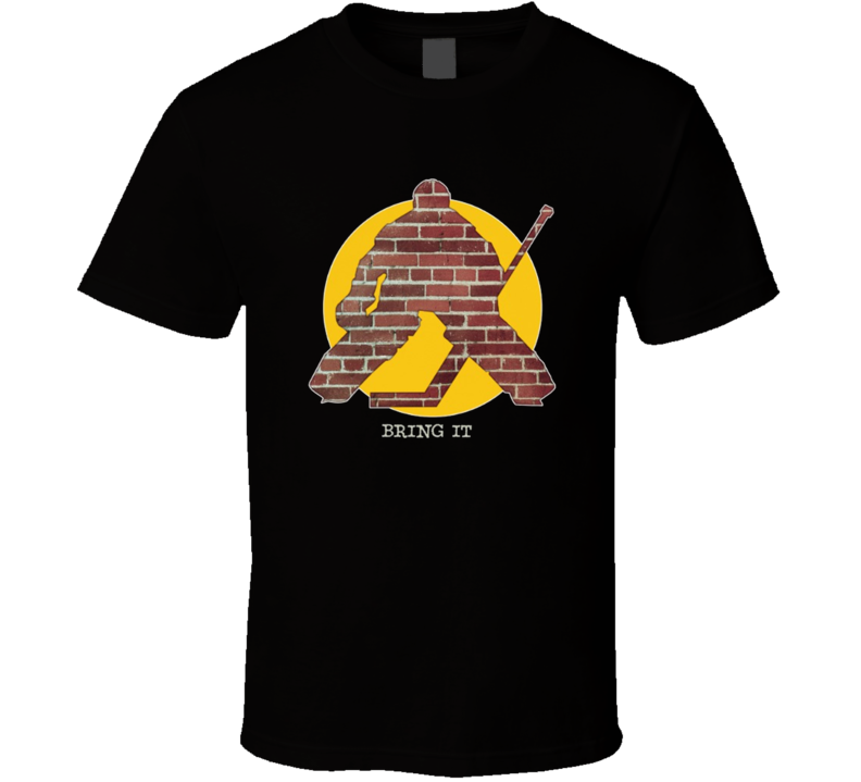 Bring It Brick Wall Hockey Goalie Funny Farther's Day T Shirt
