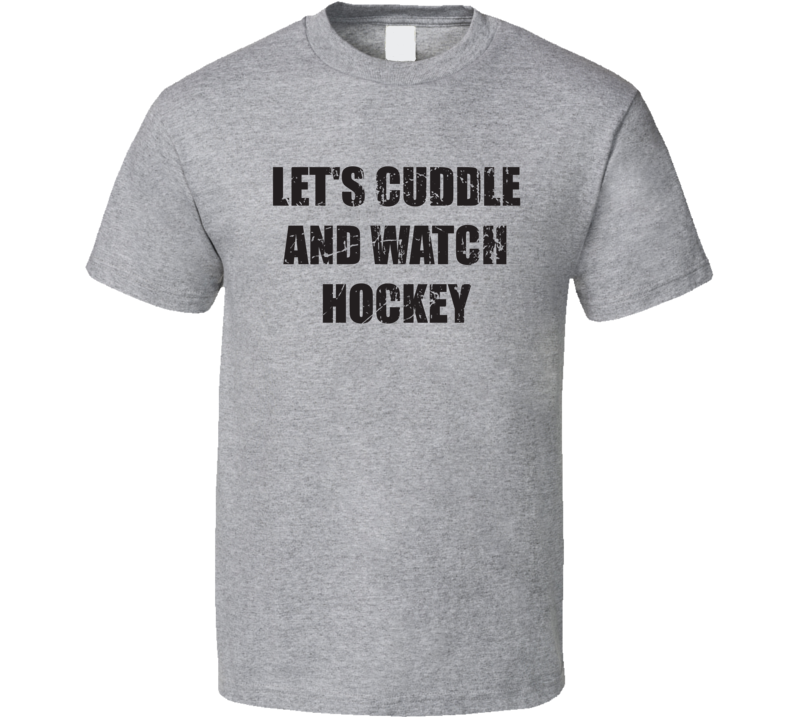 Let's Cuddle And Watch Hockey Funny Farther's Day Gift T Shirt